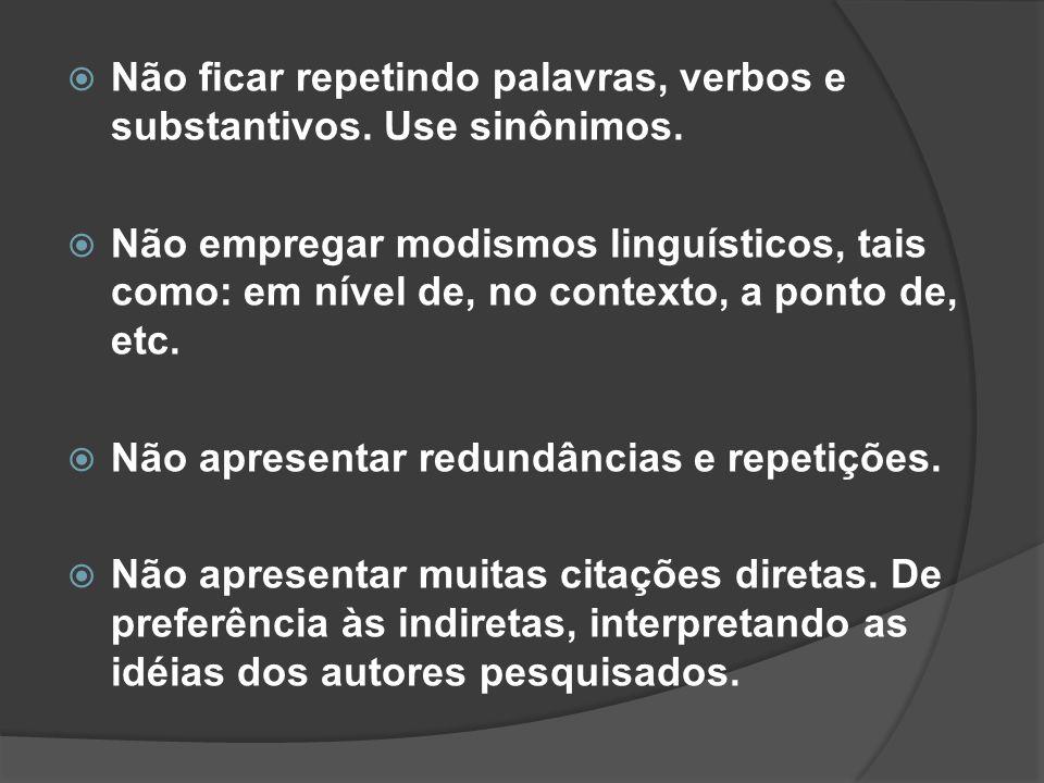 Não ficar repetindo palavras, verbos e substantivos. Use sinônimos.
