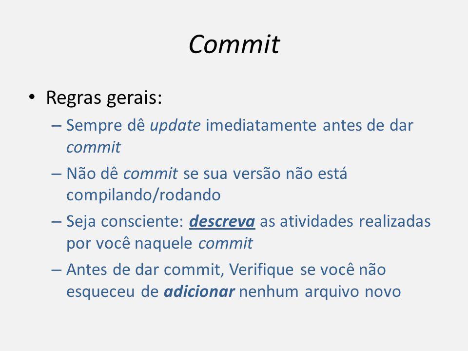 Commit Regras gerais: Sempre dê update imediatamente antes de dar commit. Não dê commit se sua versão não está compilando/rodando.