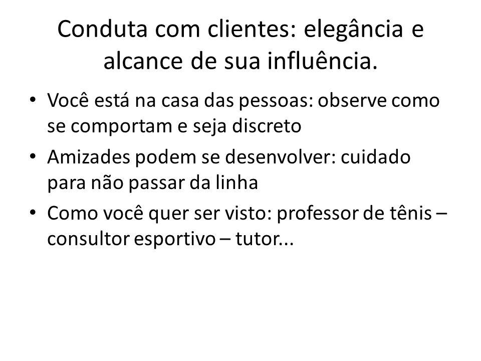 Conduta com clientes: elegância e alcance de sua influência.