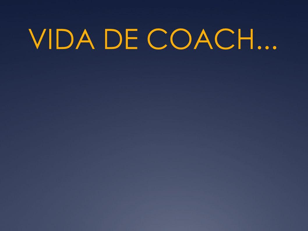 VIDA DE COACH...