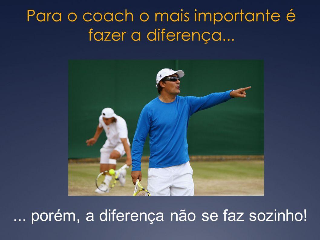 Para o coach o mais importante é fazer a diferença...