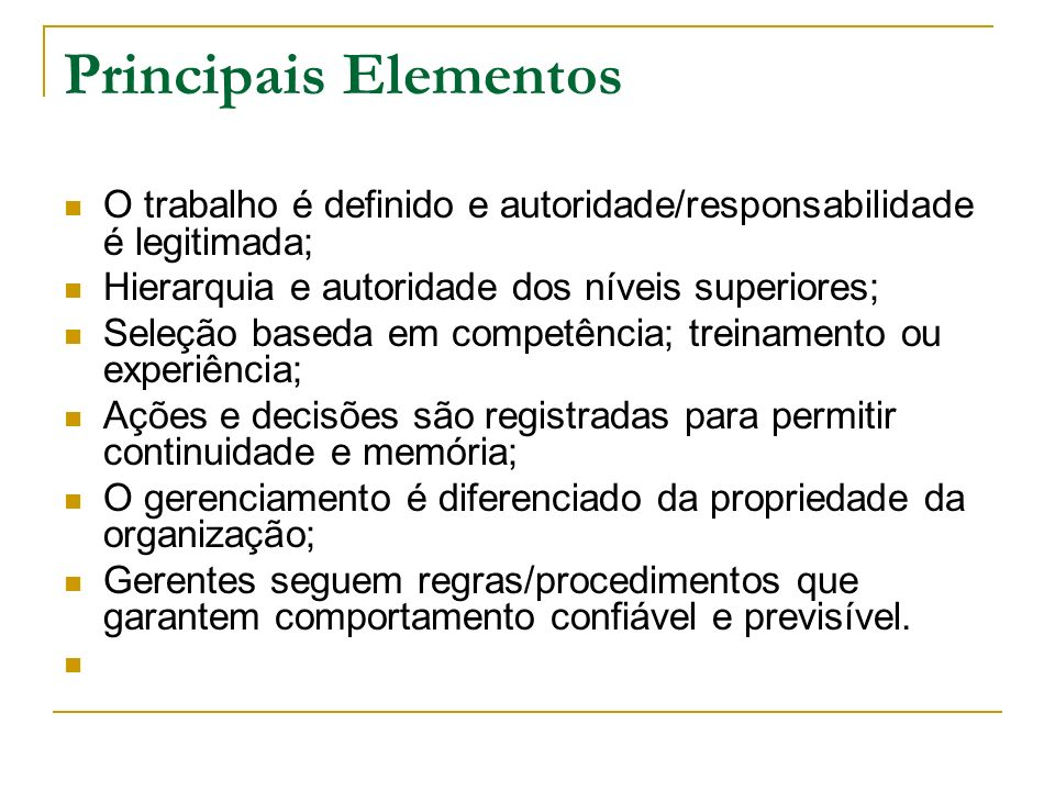 Principais Elementos O trabalho é definido e autoridade/responsabilidade é legitimada; Hierarquia e autoridade dos níveis superiores;