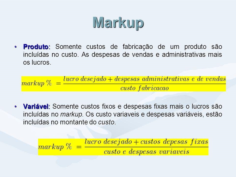Markup Produto: Somente custos de fabricação de um produto são incluídas no custo. As despesas de vendas e administrativas mais os lucros.