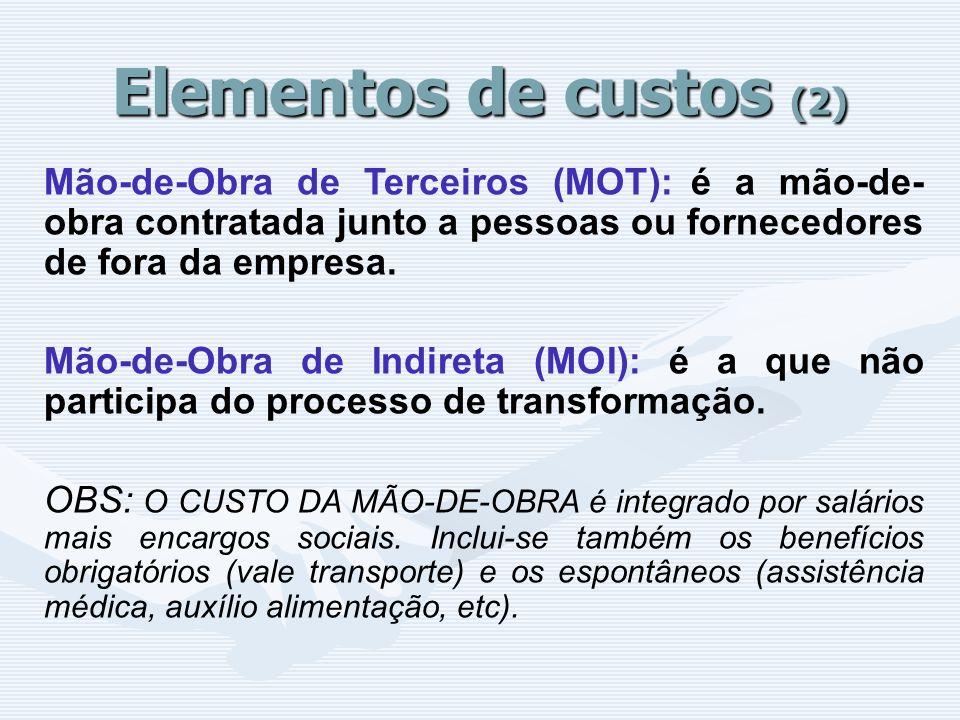 Elementos de custos (2) Mão-de-Obra de Terceiros (MOT): é a mão-de-obra contratada junto a pessoas ou fornecedores de fora da empresa.