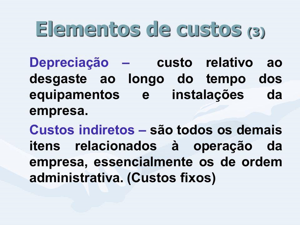 Elementos de custos (3) Depreciação – custo relativo ao desgaste ao longo do tempo dos equipamentos e instalações da empresa.