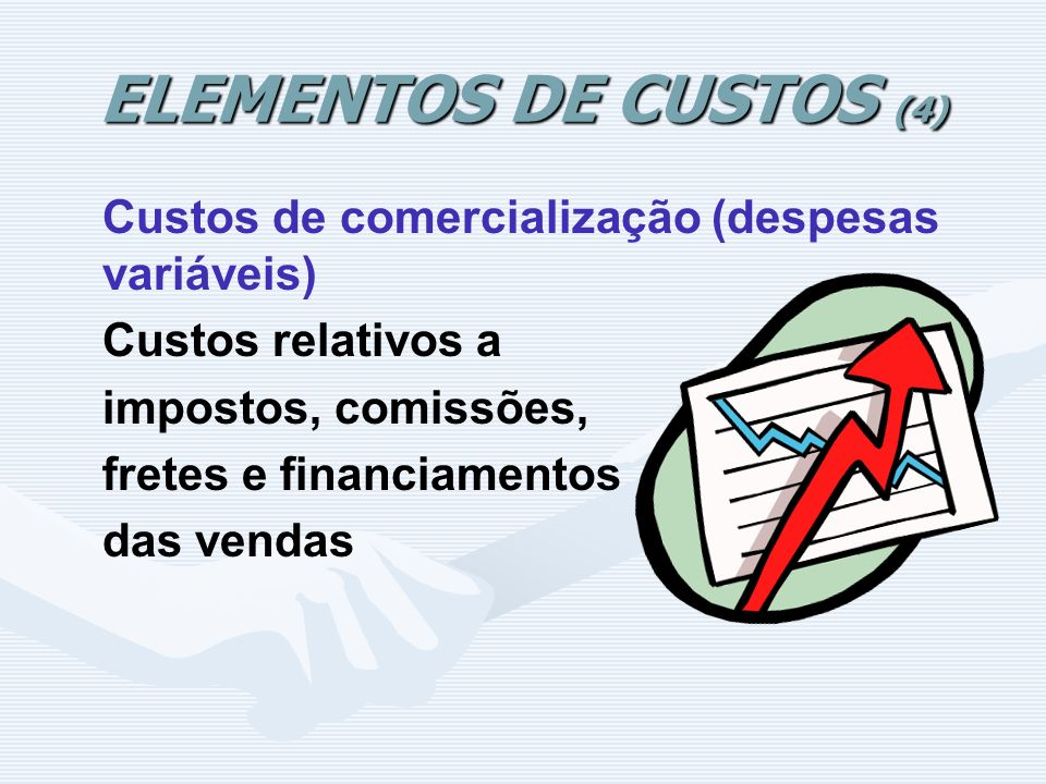 ELEMENTOS DE CUSTOS (4) Custos de comercialização (despesas variáveis)