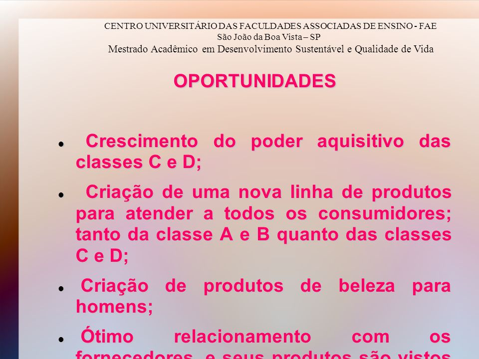 Crescimento do poder aquisitivo das classes C e D;