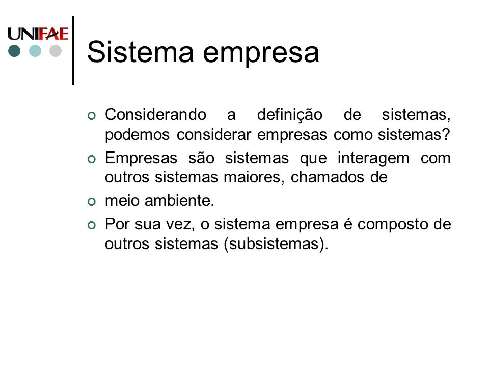 Sistema empresa Considerando a definição de sistemas, podemos considerar empresas como sistemas
