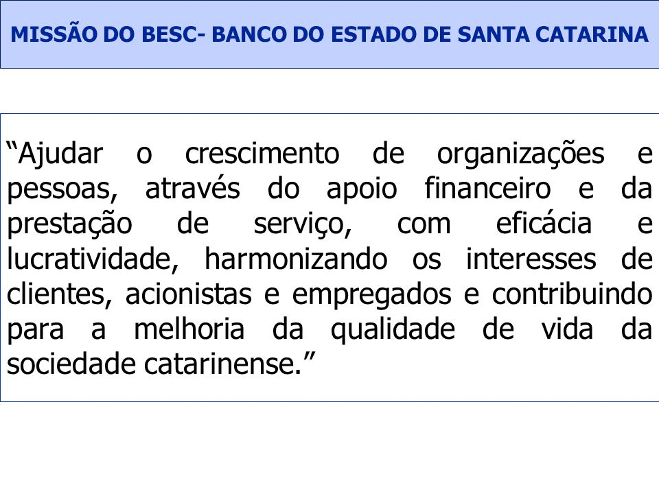 MISSÃO DO BESC- BANCO DO ESTADO DE SANTA CATARINA