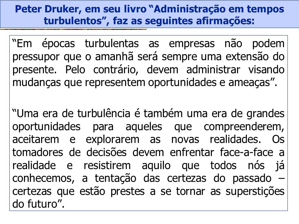 Peter Druker, em seu livro Administração em tempos turbulentos , faz as seguintes afirmações: