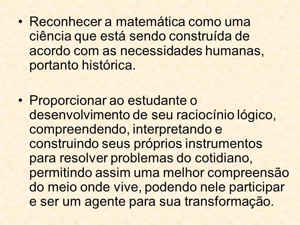 Reconhecer a matemática como uma ciência que está sendo construída de acordo com as necessidades humanas, portanto histórica.