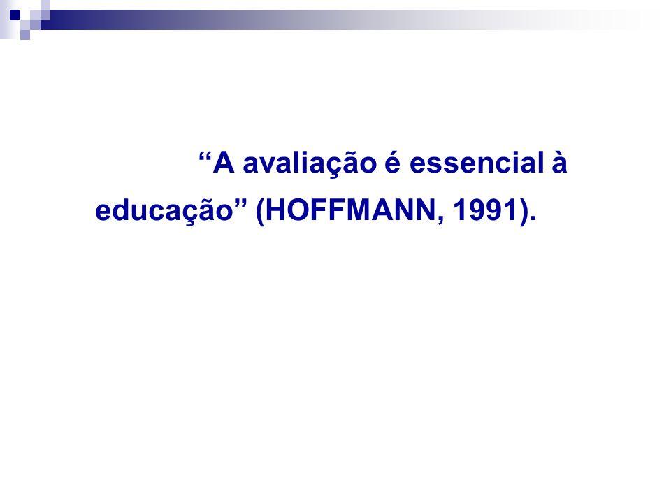 A avaliação é essencial à educação (HOFFMANN, 1991).