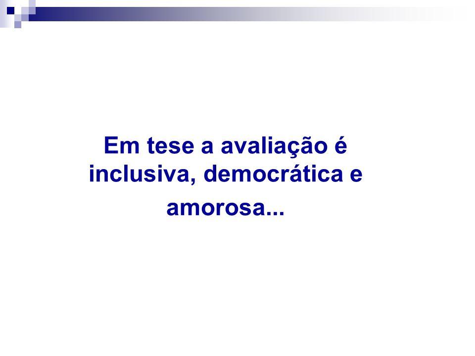Em tese a avaliação é inclusiva, democrática e amorosa...