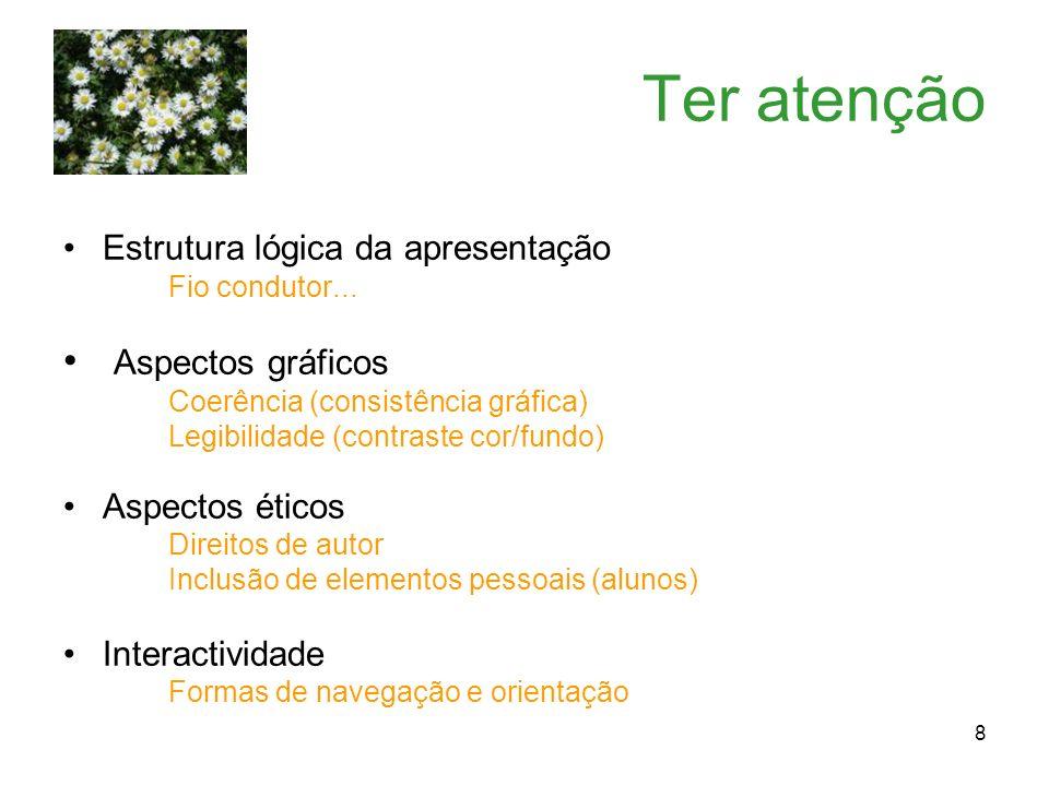 Ter atenção Aspectos gráficos Estrutura lógica da apresentação