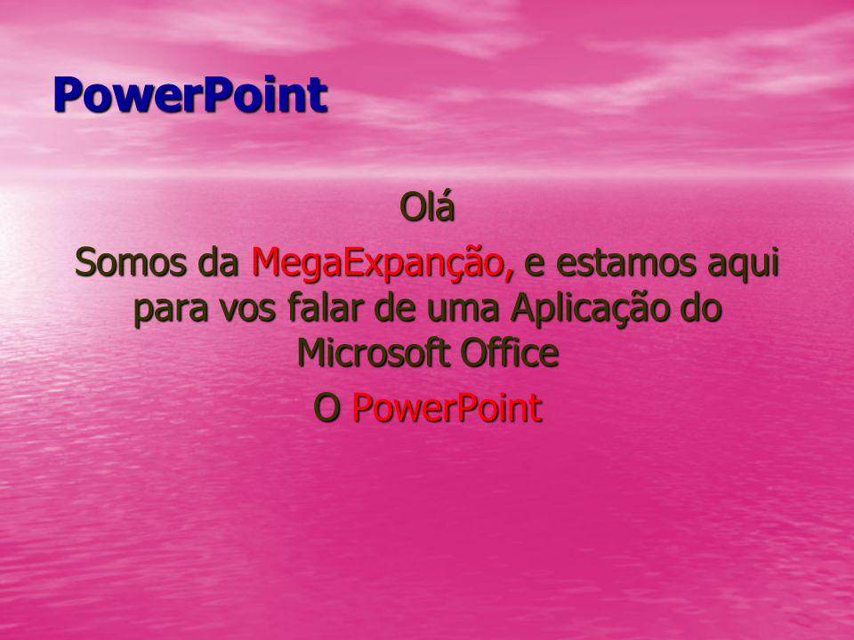 PowerPoint Olá. Somos da MegaExpanção, e estamos aqui para vos falar de uma Aplicação do Microsoft Office.