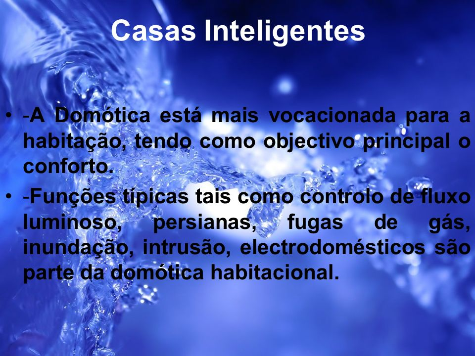 Casas Inteligentes-A Domótica está mais vocacionada para a habitação, tendo como objectivo principal o conforto.