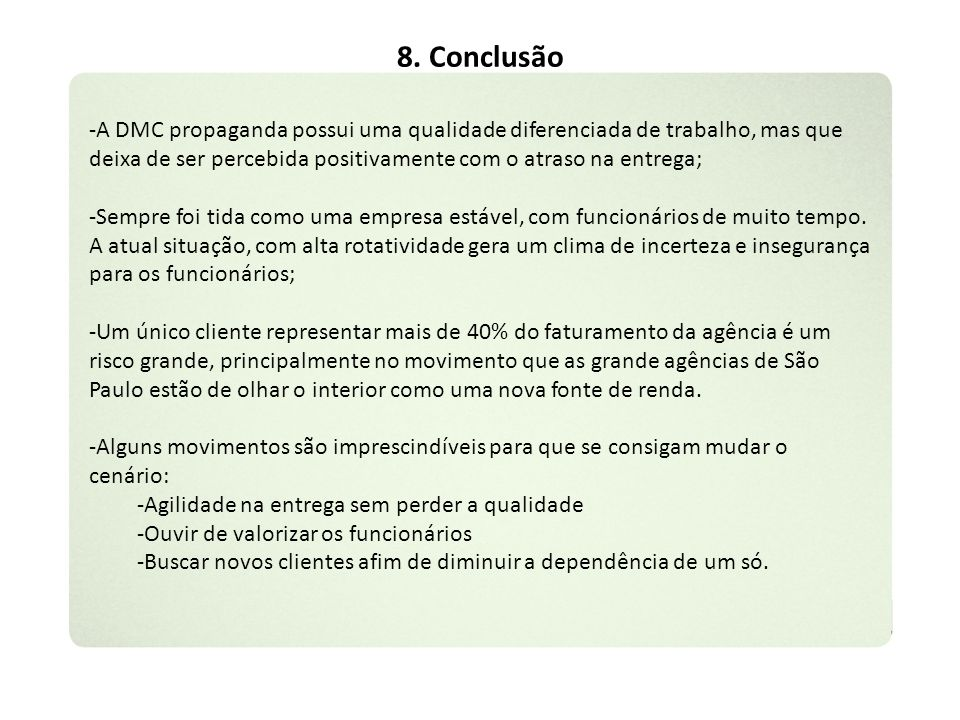 8. Conclusão A DMC propaganda possui uma qualidade diferenciada de trabalho, mas que deixa de ser percebida positivamente com o atraso na entrega;
