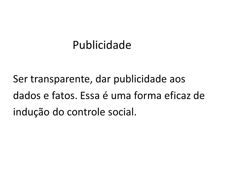 PublicidadeSer transparente, dar publicidade aos dados e fatos.