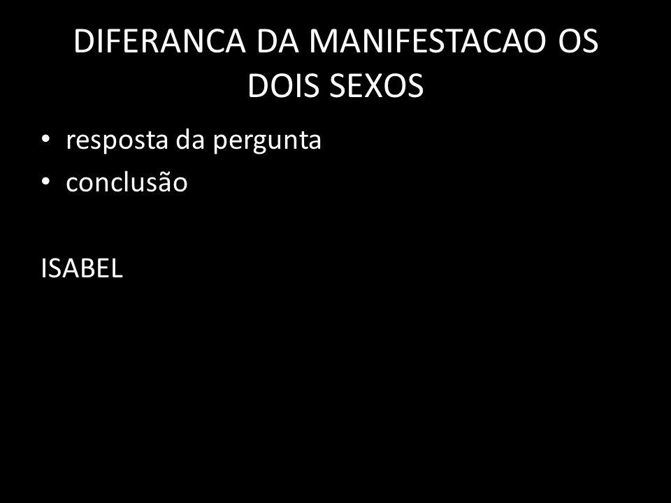 DIFERANCA DA MANIFESTACAO OS DOIS SEXOS