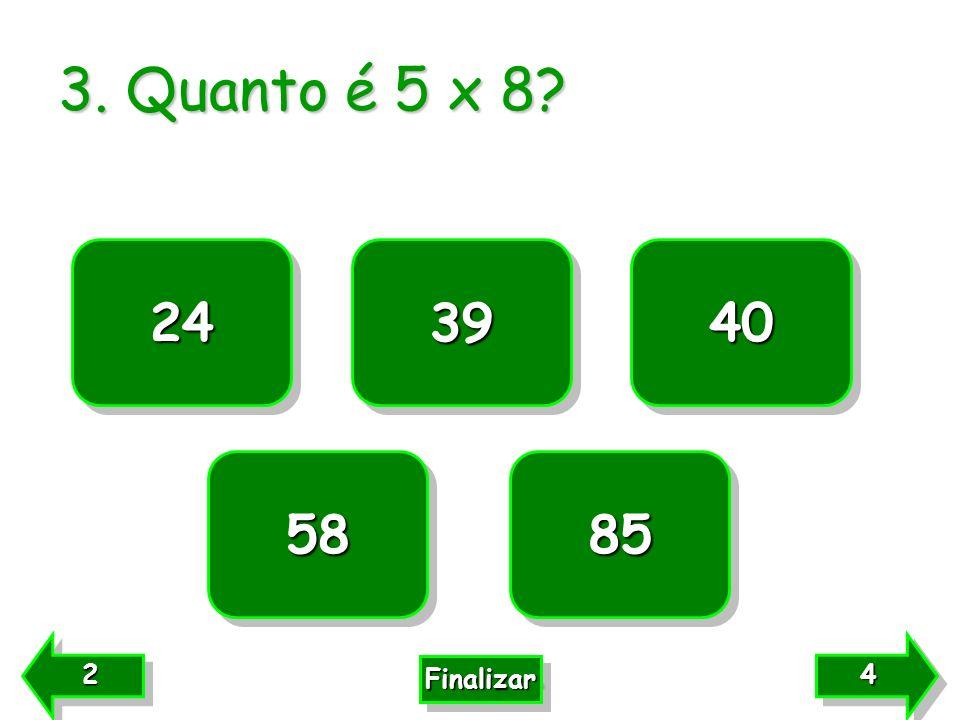3. Quanto é 5 x 8 24 39 40 58 85 2 4 Finalizar