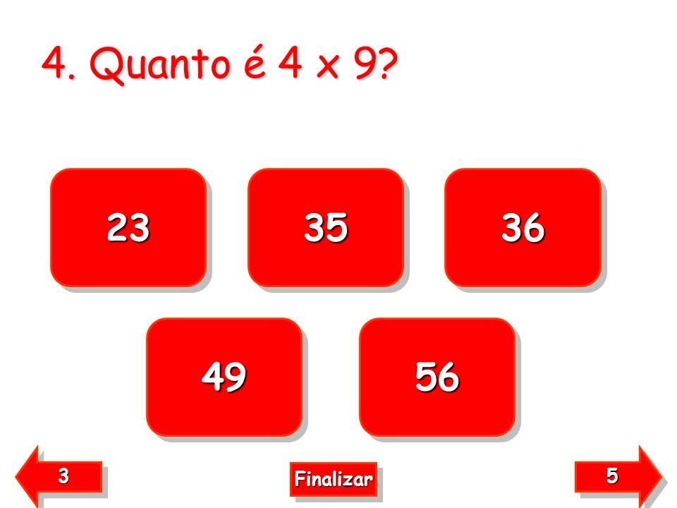 4. Quanto é 4 x 9 23 35 36 49 56 3 5 Finalizar