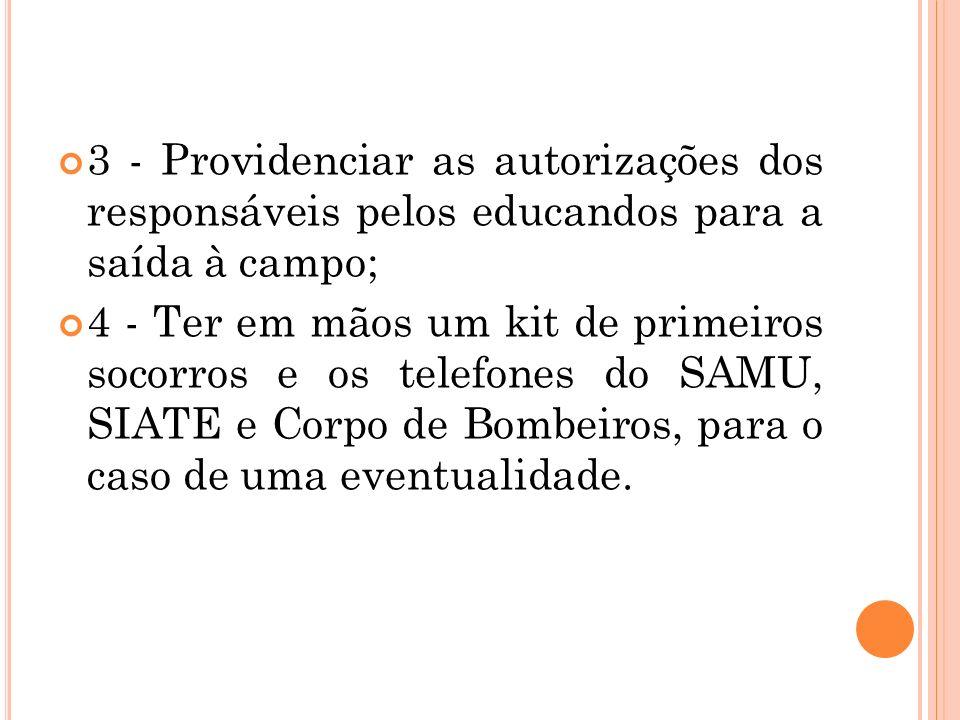 3 - Providenciar as autorizações dos responsáveis pelos educandos para a saída à campo;