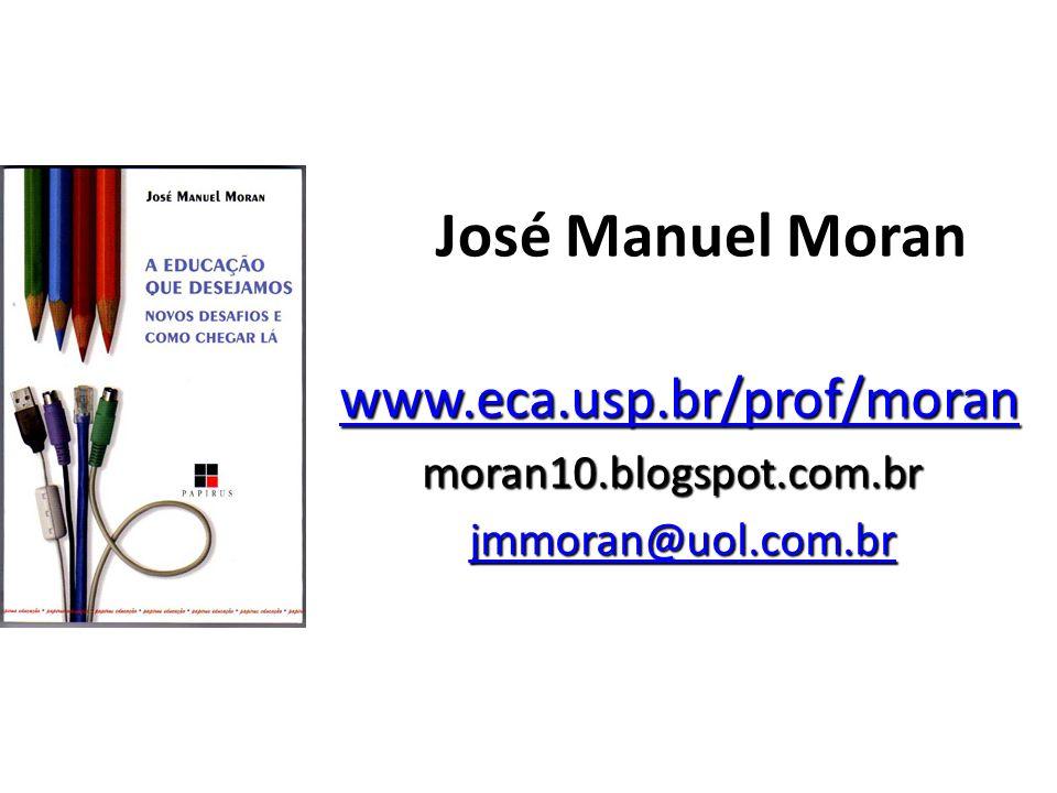 José Manuel Moran www.eca.usp.br/prof/moran moran10.blogspot.com.br