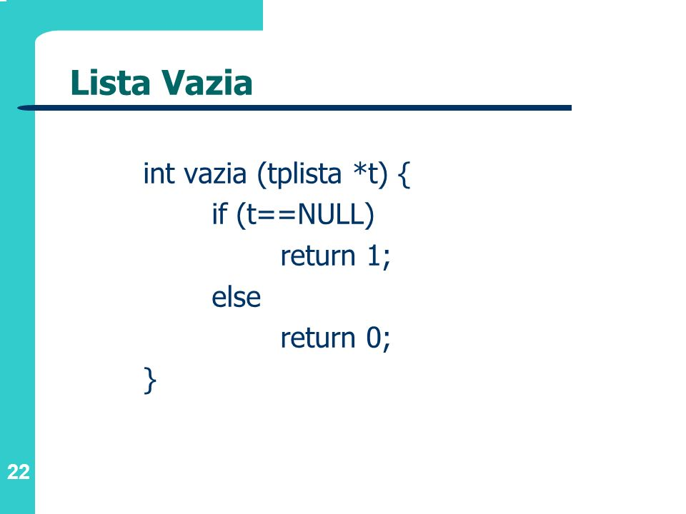 Lista Vazia int vazia (tplista *t) { if (t==NULL) return 1; else