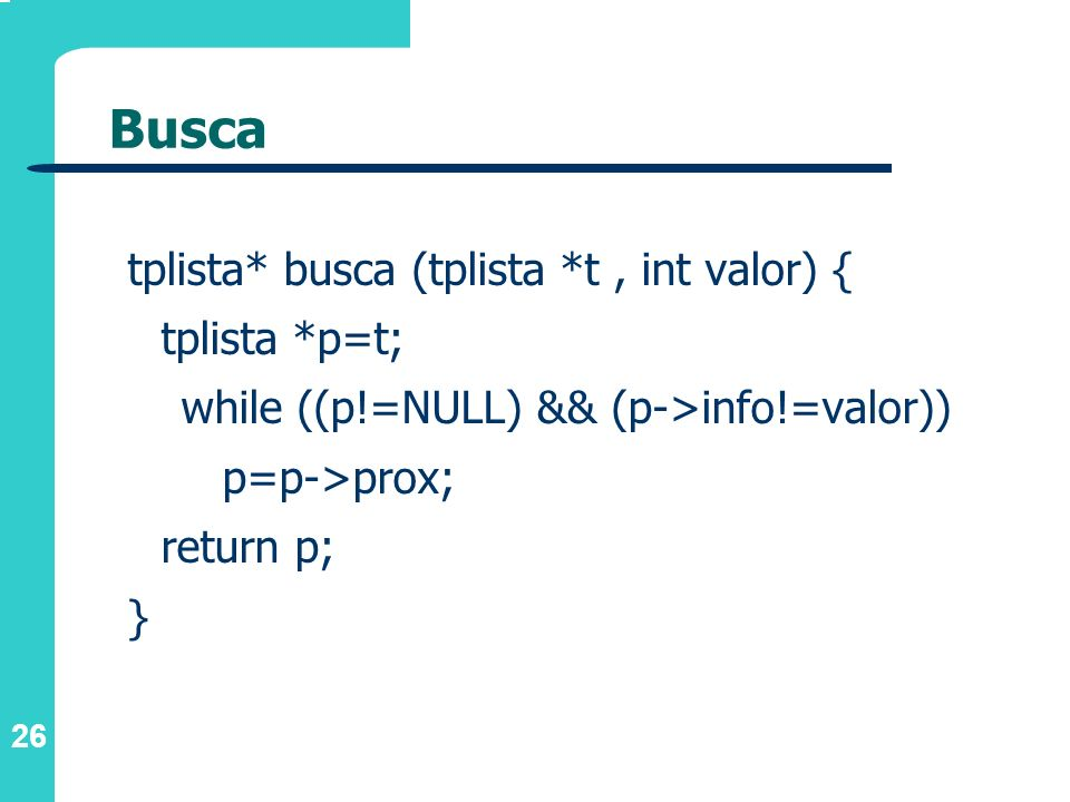 Busca tplista* busca (tplista *t , int valor) { tplista *p=t;