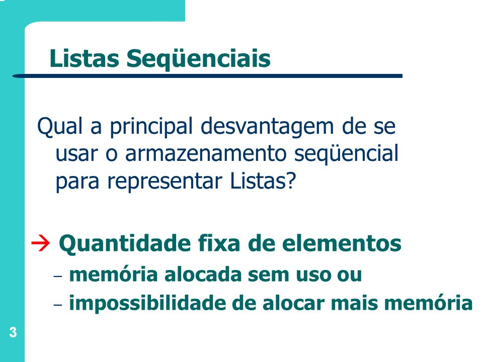Listas Seqüenciais Qual a principal desvantagem de se usar o armazenamento seqüencial para representar Listas