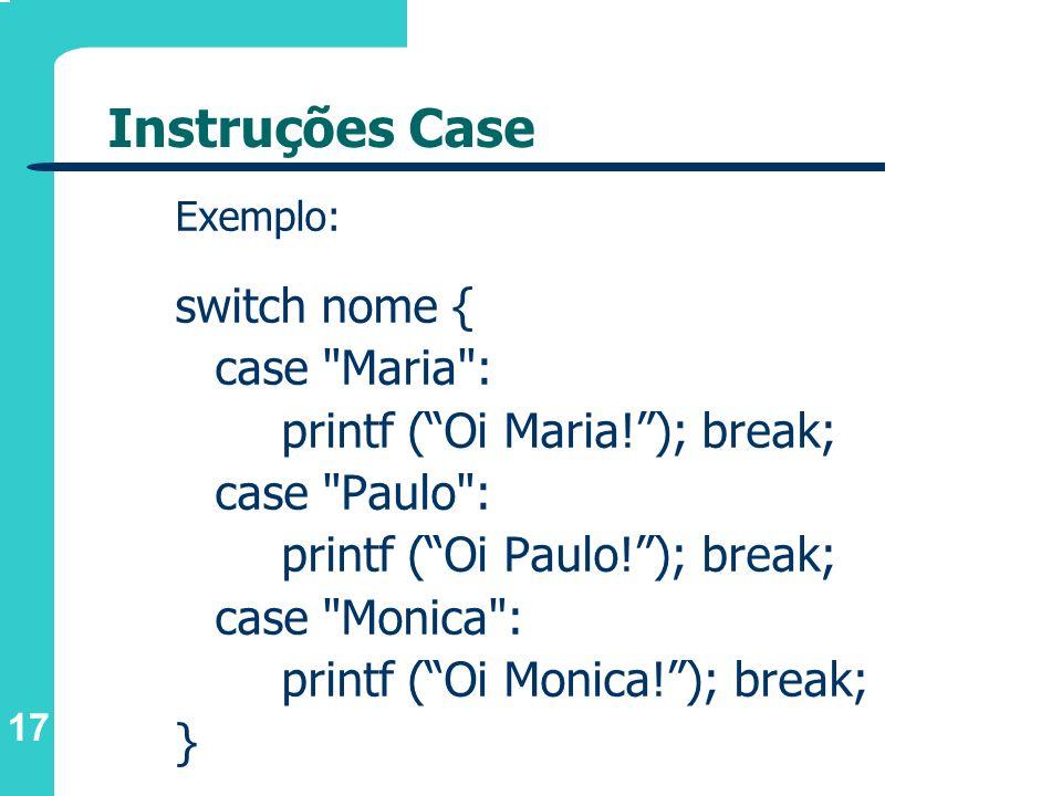 Instruções Case switch nome { case Maria :