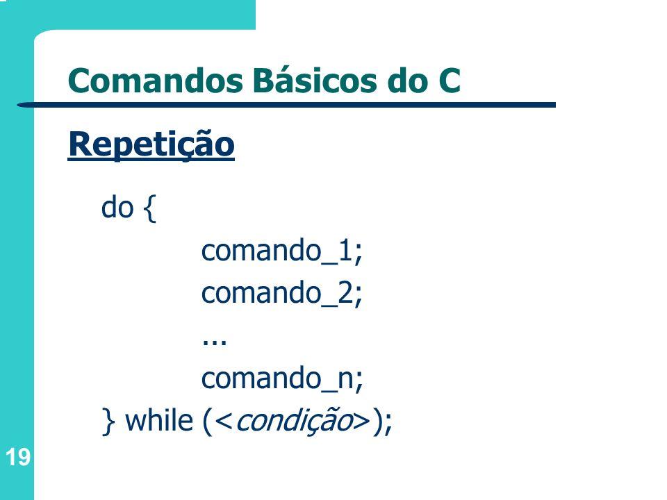 Comandos Básicos do C Repetição do { comando_1; comando_2; ...
