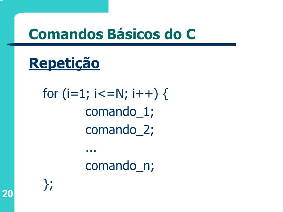 Comandos Básicos do C Repetição for (i=1; i<=N; i++) { comando_1;