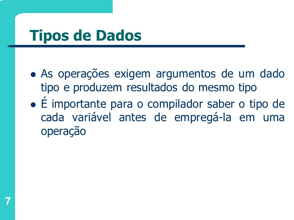 Tipos de DadosAs operações exigem argumentos de um dado tipo e produzem resultados do mesmo tipo.