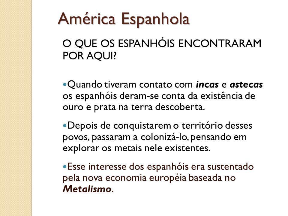 América Espanhola O QUE OS ESPANHÓIS ENCONTRARAM POR AQUI
