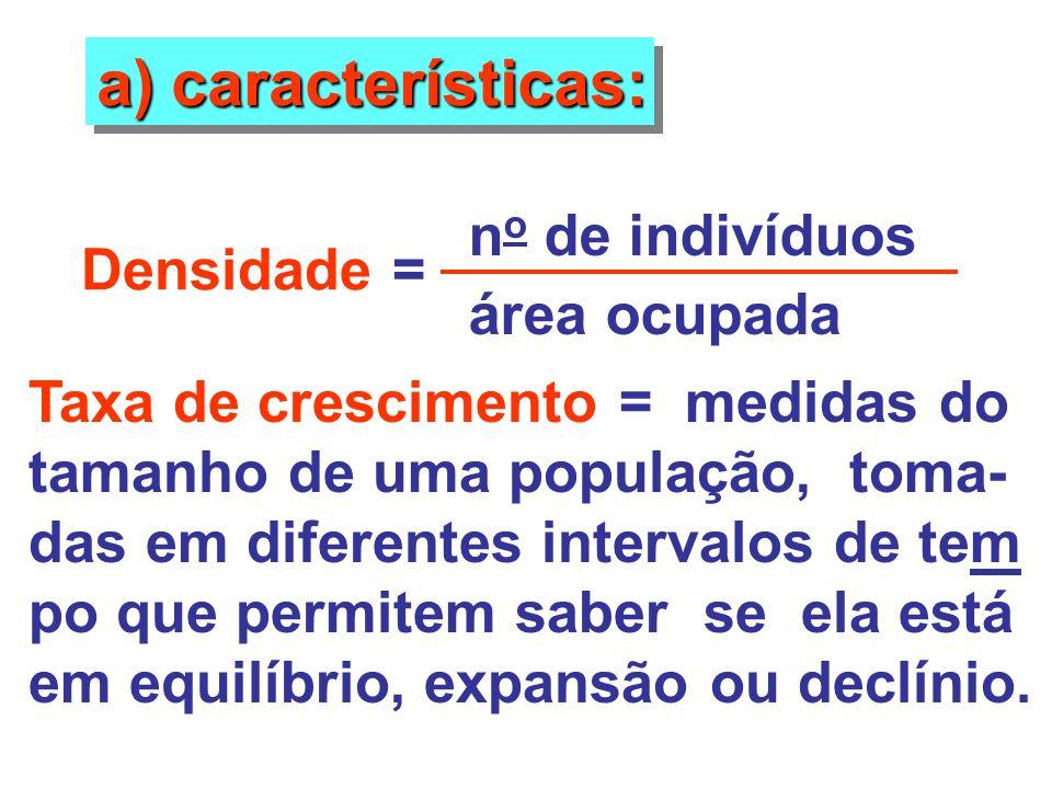 a) características: no de indivíduos Densidade = área ocupada