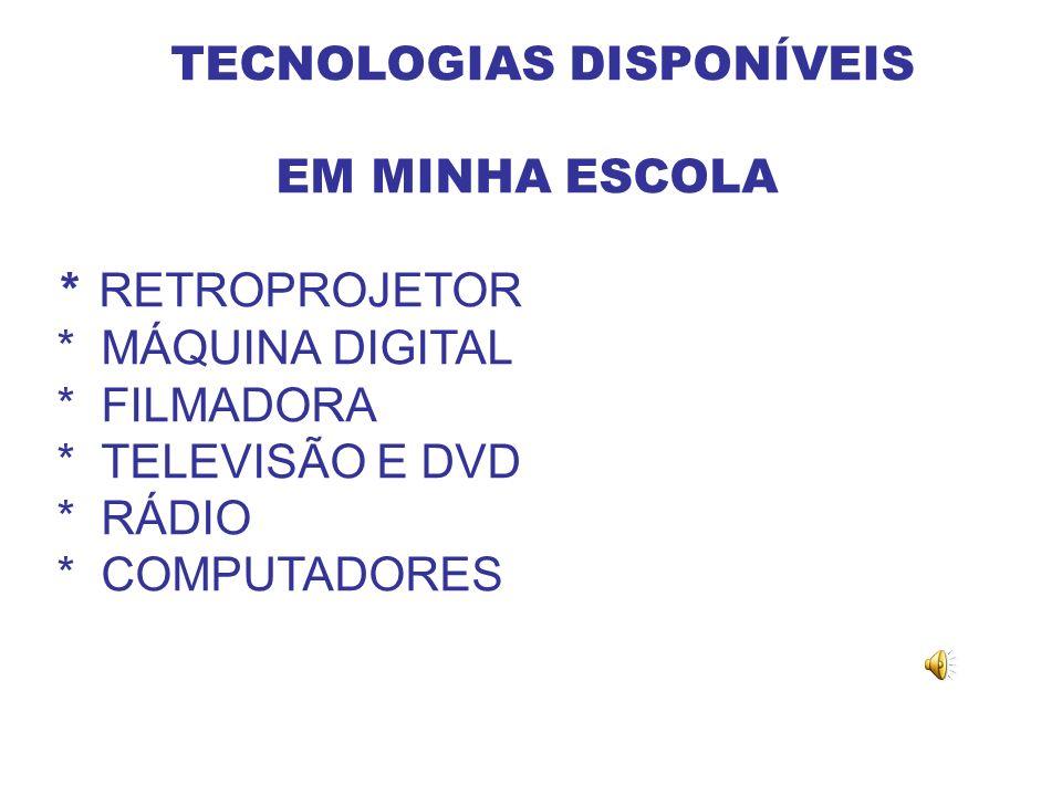 EM MINHA ESCOLA * RETROPROJETOR * MÁQUINA DIGITAL * FILMADORA