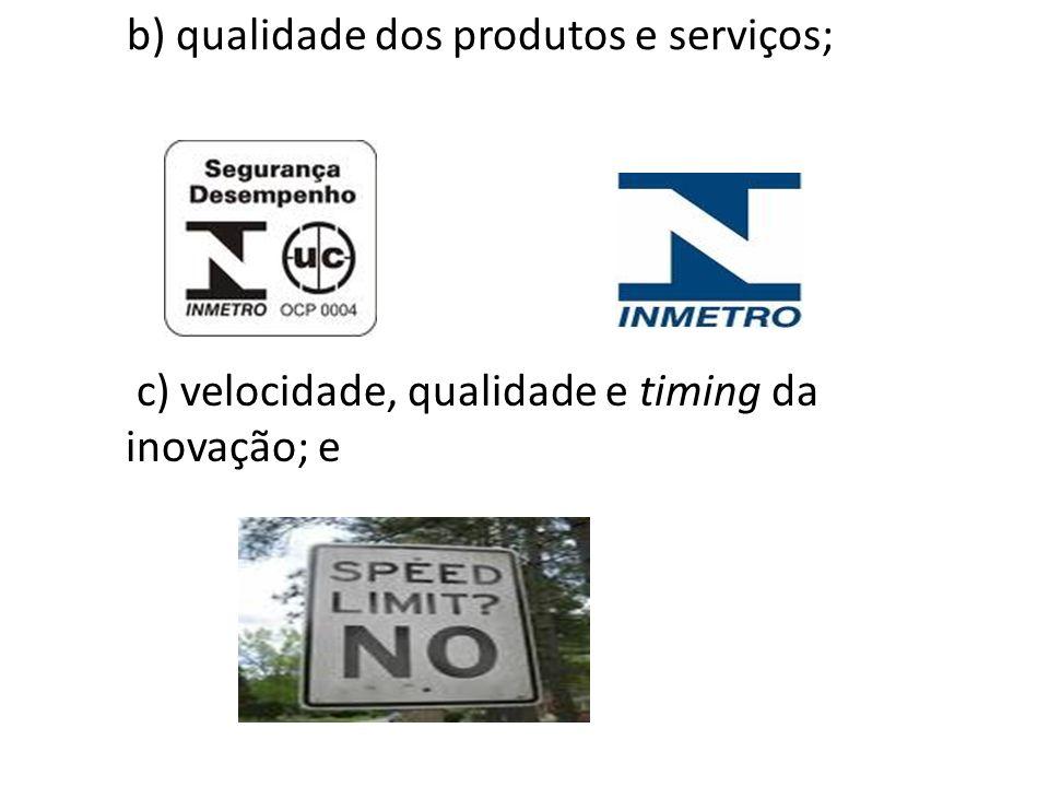 b) qualidade dos produtos e serviços;