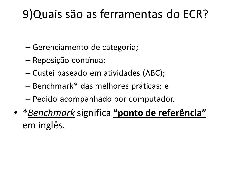 9)Quais são as ferramentas do ECR