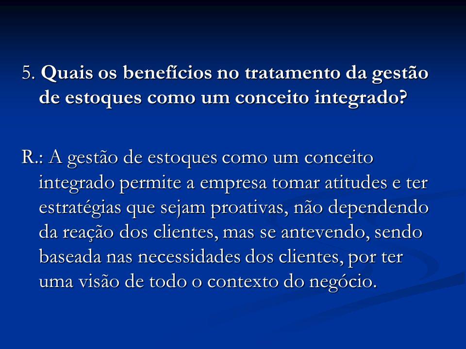 5. Quais os benefícios no tratamento da gestão de estoques como um conceito integrado