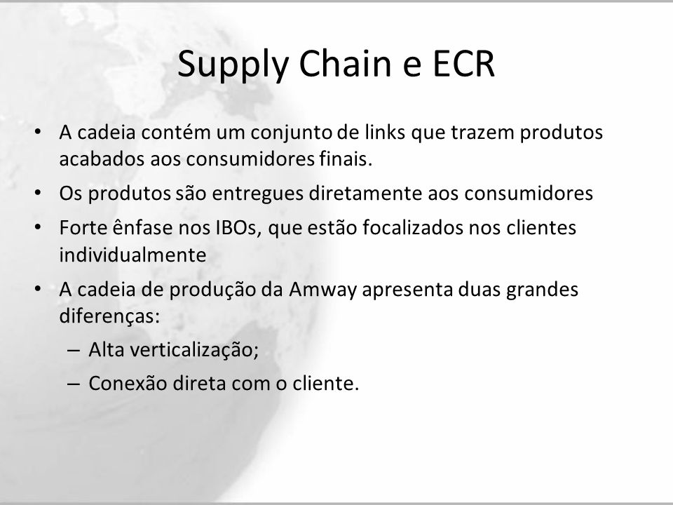 Supply Chain e ECR A cadeia contém um conjunto de links que trazem produtos acabados aos consumidores finais.