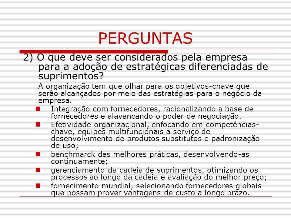 PERGUNTAS 2) O que deve ser considerados pela empresa para a adoção de estratégicas diferenciadas de suprimentos