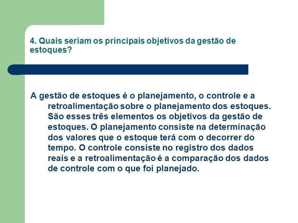4. Quais seriam os principais objetivos da gestão de estoques
