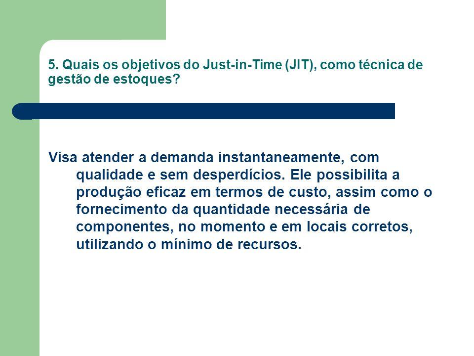 5. Quais os objetivos do Just-in-Time (JIT), como técnica de gestão de estoques