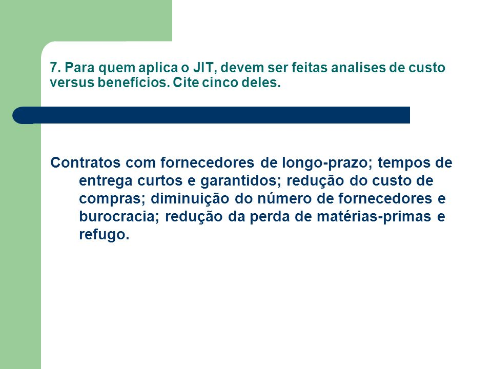 7. Para quem aplica o JIT, devem ser feitas analises de custo versus benefícios. Cite cinco deles.