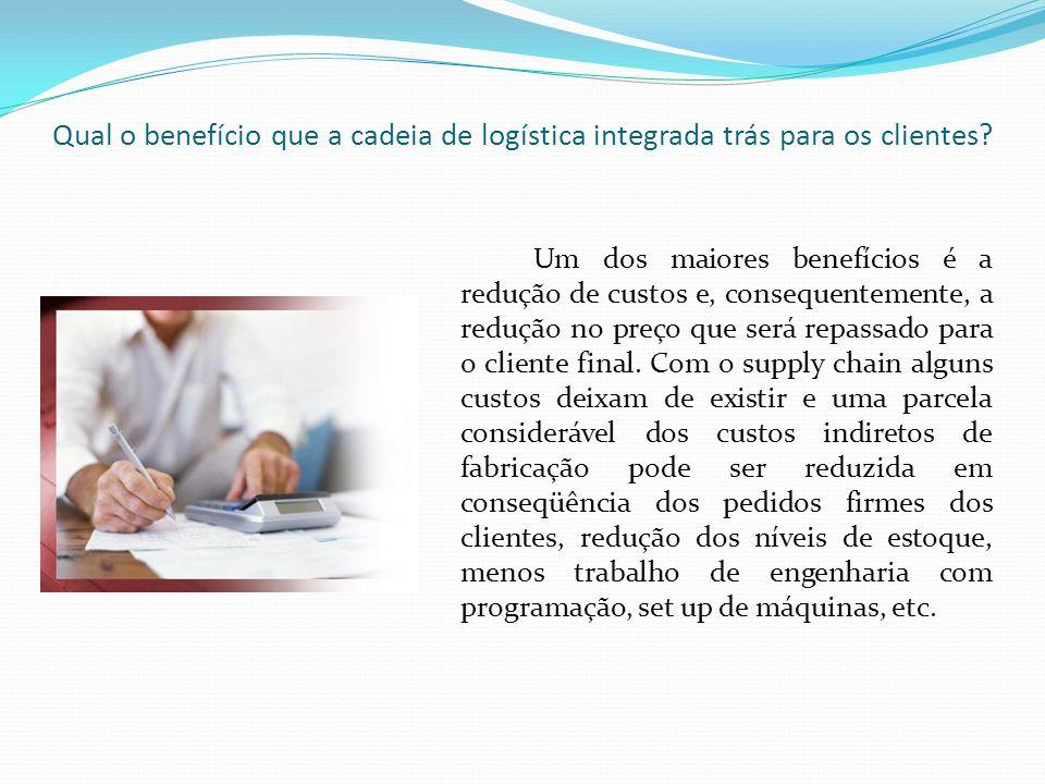 Qual o benefício que a cadeia de logística integrada trás para os clientes
