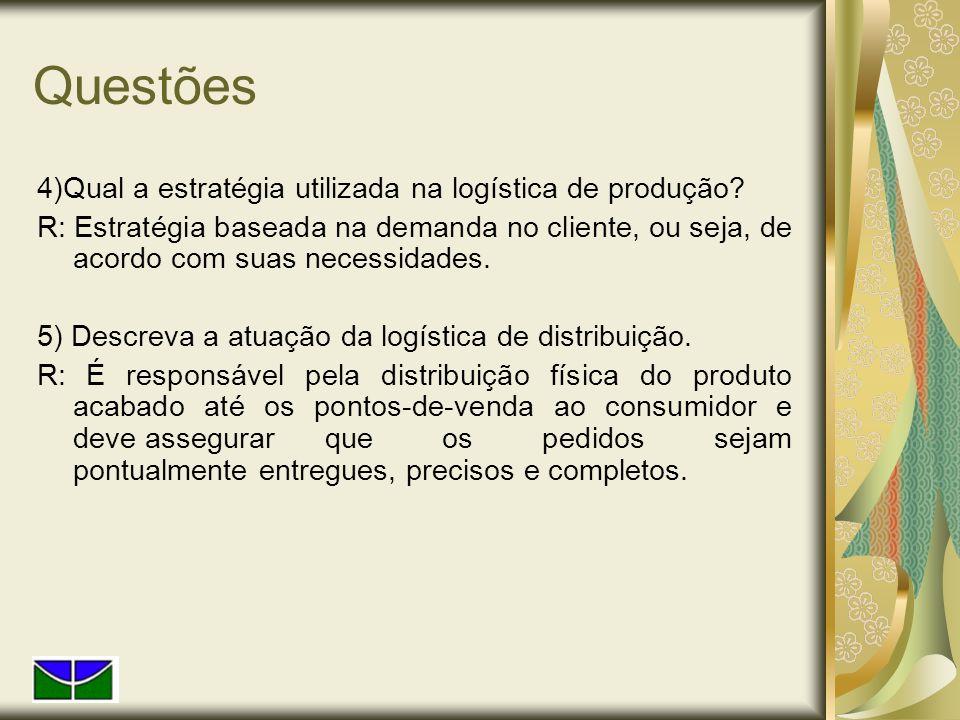 Questões 4)Qual a estratégia utilizada na logística de produção