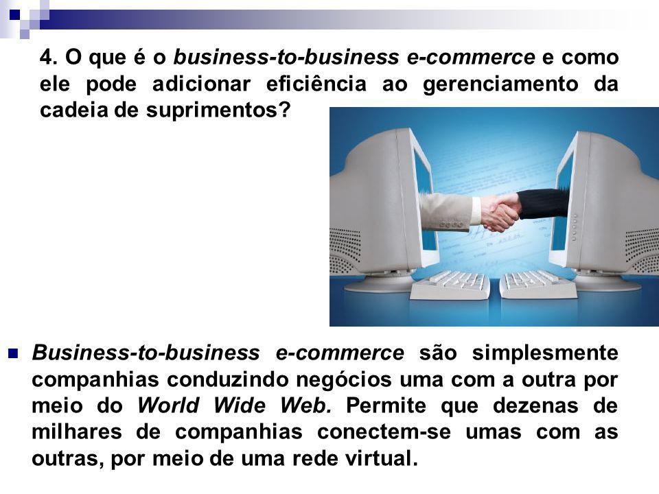 4. O que é o business-to-business e-commerce e como ele pode adicionar eficiência ao gerenciamento da cadeia de suprimentos