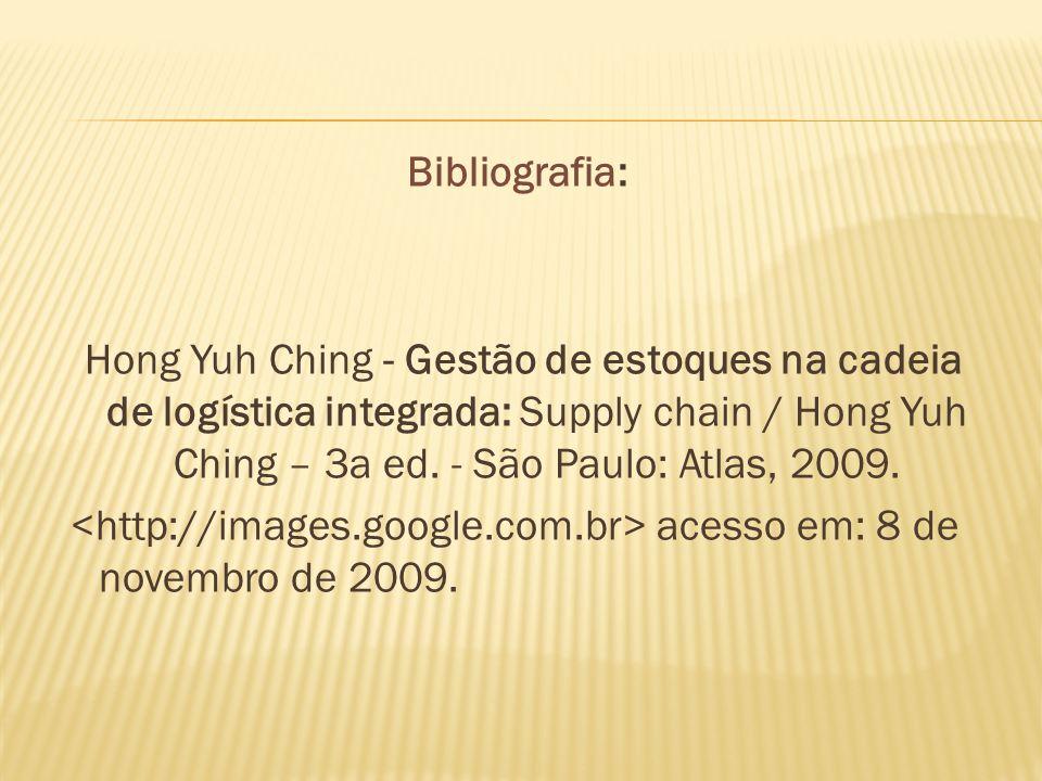 Bibliografia:Hong Yuh Ching - Gestão de estoques na cadeia de logística integrada: Supply chain / Hong Yuh Ching – 3a ed. - São Paulo: Atlas, 2009.