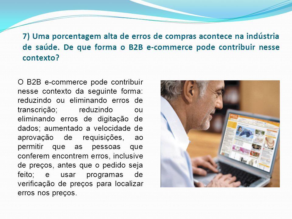 7) Uma porcentagem alta de erros de compras acontece na indústria de saúde. De que forma o B2B e-commerce pode contribuir nesse contexto